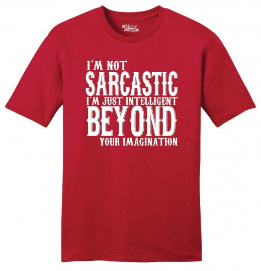 Mens Not Sarcastic Intelligent Soft Tee Sarcasm Rude Mean