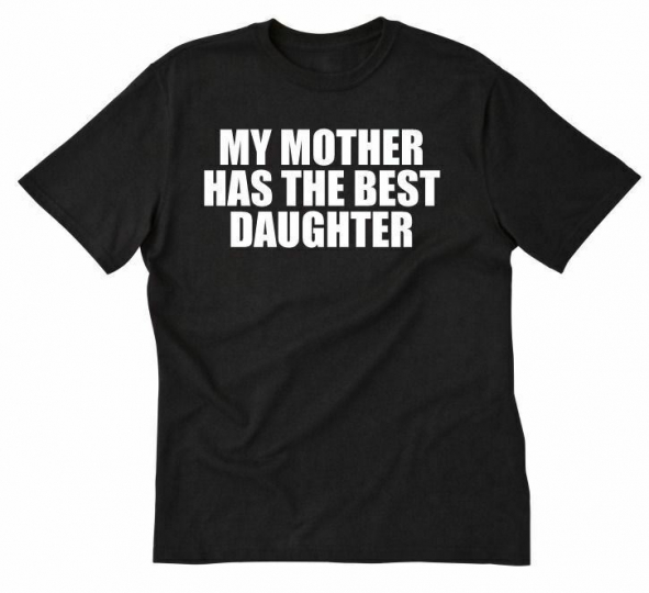 My Mother Has The Best Son T-shirt Funny Hilarious Mom Mommy Tee Shirt