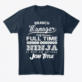 Ninja Branch Manager Funny Quotes Gift I Premium Tee T-Shirt