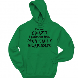 Not Crazy Mentally Hilarious Funny Sweatshirt College Humor Party Hoodie