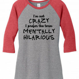 Not Crazy Mentally Hilarious Ladies 3/4-Slv Raglan College Humor Party Tee Z9