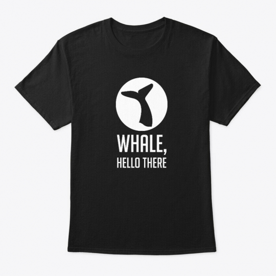 One-of-a-kind Whale, Hello There Pun, Funny, Humor Hanes Tagless Tee T-Shirt