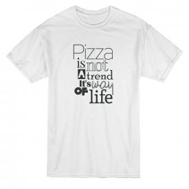 Pizza Is Not A Trend Is A Way Of Life Tee – Image by Shutterstock