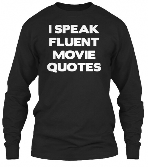 Premium I Speak Fluent Movie Quotes T Gildan Long Gildan Long Sleeve Tee T-Shirt