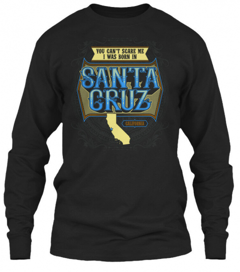 Printed Santa Cruz - You Can't Scare Me I Was Gildan Long Sleeve Tee T-Shirt