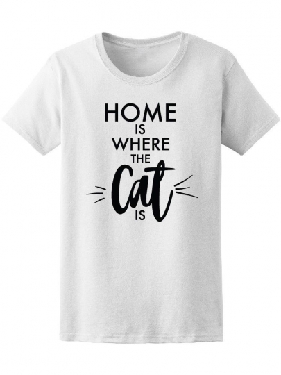 Quote Home Is Where The Cat Is Women's Tee -Image by Shutterstock