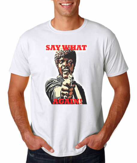 Say What Again! T-Shirt / Funny Pulp Movie Quote