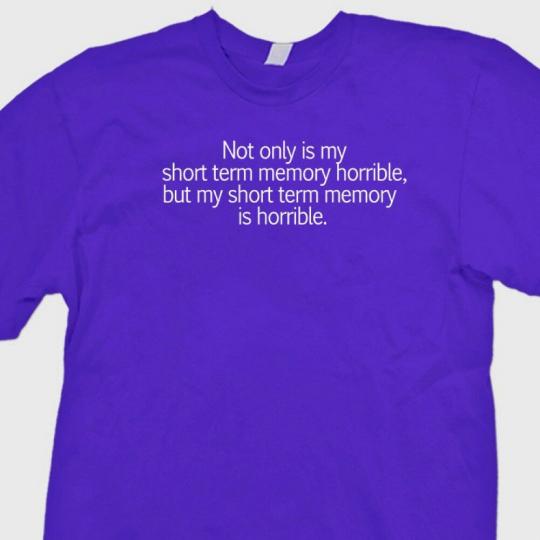 Short Term Memory Horrible Funny T-shirt College Humor Joke Tee Shirt
