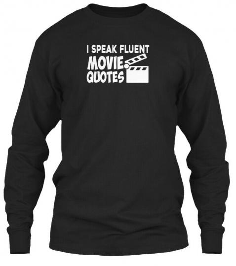 Speak Fluent Movie Quotes Gildan Long Sleeve Tee T-Shirt