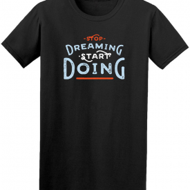 Stop Dreaming Start Doing Graphic Quote Tee – Image by Shutterstock