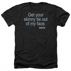 Suits TV Show GET YOUR SKINNY TIE OUT OF MY FACE Adult Heather T-Shirt All Sizes