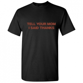 Tell Mom Sarcastic Humor Graphic Mother Offensive Gift  Funny Novelty T-Shirt