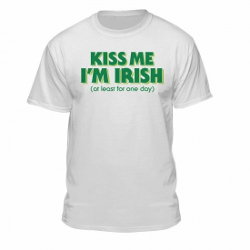 Teelocity Kiss Me I'm Irish at Least for One Day Funny ST. Patrick's Day…