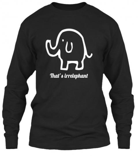 Thats Irrelephant Irrelevant Elephant Pun Funny - Gildan Long Sleeve Tee T-Shirt