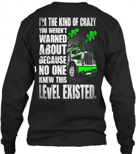 Truck Driver Kind Of Crazy - Trucker I'm The You Gildan Long Sleeve Tee T-Shirt