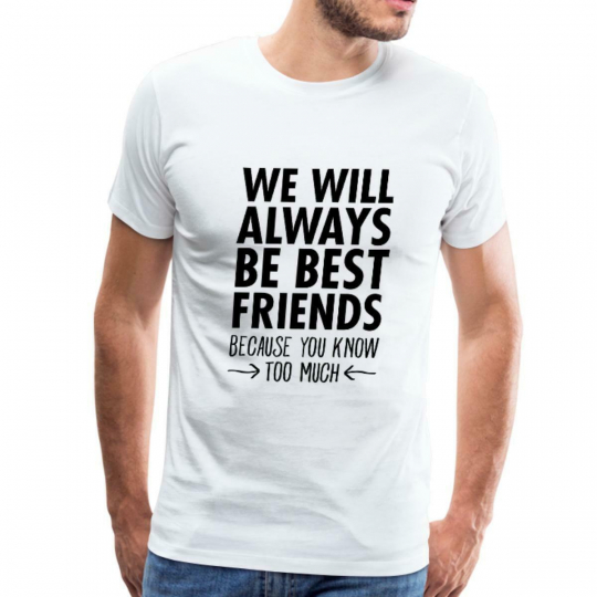 We Will Always Be Best Friends Quote Men's Premium T-Shirt by Spreadshirt™