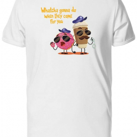 Whatcha Gonna Do? Funny Men's Tee -Image by Shutterstock