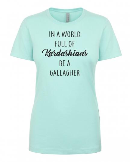 World of Kardashians be a Gallagher shameless trendy kuwtk Women's Fitted Shirt