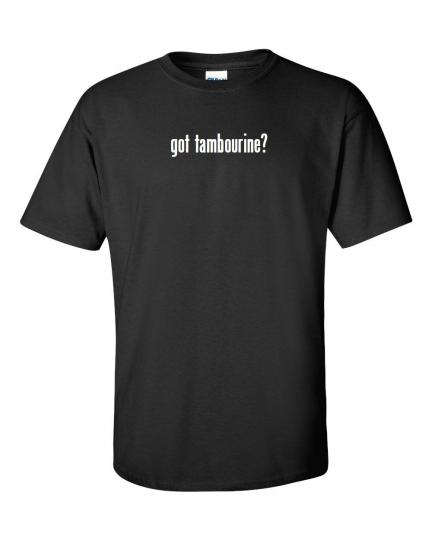 got tambourine ? T-Shirt Tee Shirt Gildan Black White S-5XL
