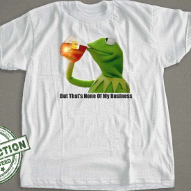 Kermit Meme | But That's None Of My Business