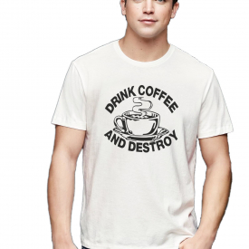 Drink Coffee And Destroy T-Shirt | Men & Woman Sizes